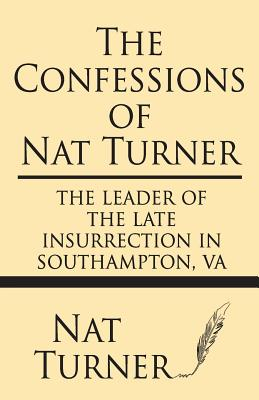 The Confessions of Nat Turner: The Leader of the Late Insurrection in Southampton, Va Cover Image
