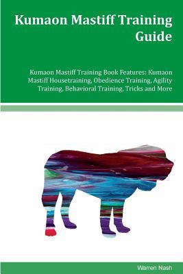 Kumaon Mastiff Training Guide Kumaon Mastiff Training Book Features: Kumaon Mastiff Housetraining, Obedience Training, Agility Training, Behavioral Tr Cover Image