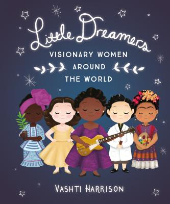 Little Dreamers: Visionary Women Around the World (Vashti Harrison) Cover Image