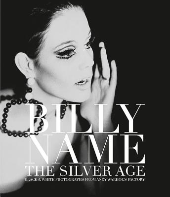 Billy Name: The Silver Age: Black and White Photographs from Andy Warhol's Factory Cover Image