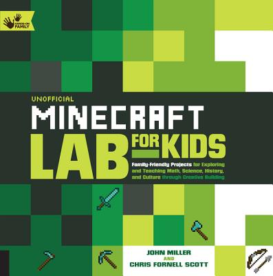 Unofficial Minecraft Lab for Kids: Family-Friendly Projects for Exploring and Teaching Math, Science, History, and Culture Through Creative Building Cover Image
