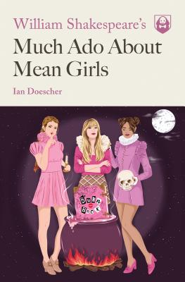 William Shakespeare's Much Ado About Mean Girls (Pop Shakespeare #1) Cover Image