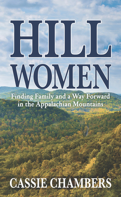 Hill Women: Finding Family and a Way Forward in the Appalachian Mountains Cover Image