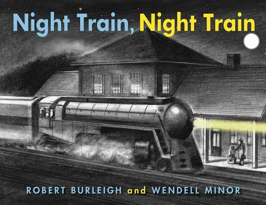 Night Train, Night Train by Robert Burleigh and Wendell Minor
