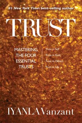 Trust: Mastering the Four Essential Trusts: Trust in Self, Trust in God, Trust in Others, Trust in Life Cover Image