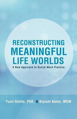 Reconstructing Meaningful Life Worlds: A New Approach to Social Work Practice Cover Image