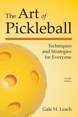 The Art of Pickleball: Techniques and Strategies for Everyone Cover Image