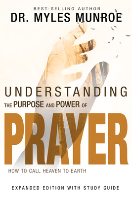 Understanding the Purpose and Power of Prayer: How to Call Heaven to Earth Cover Image