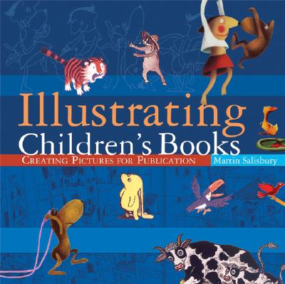 Illustrating Children's Books: Creating Pictures for Publication Cover Image
