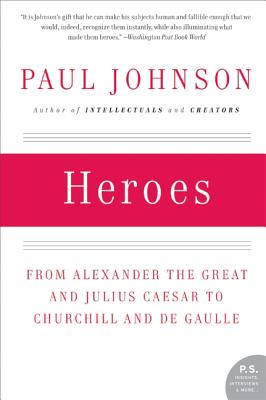 Heroes: From Alexander the Great and Julius Caesar to Churchill and de Gaulle Cover Image