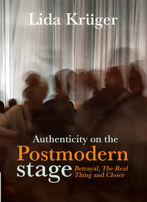 Authenticity on the Postmodern Stage; : Betrayal, The Real Thing and Closer Cover Image