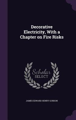 Decorative Electricity, with a Chapter on Fire Risks Cover Image