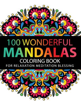 Mandala Coloring Book: 100 plus Flower and Snowflake Mandala Designs and Stress Relieving Patterns for Adult Relaxation, Meditation, and Happ Cover Image