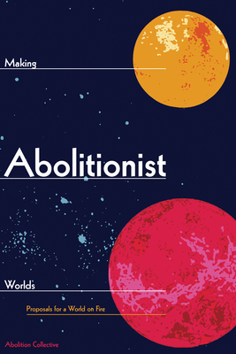 Making Abolitionist Worlds: Proposals for a World on Fire Cover Image