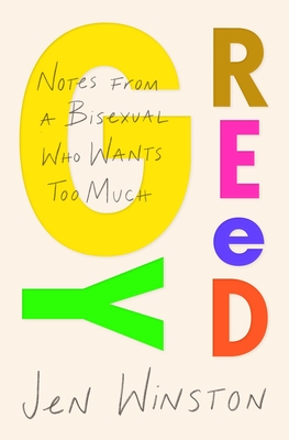 Greedy: Notes from a Bisexual Who Wants Too Much Cover Image