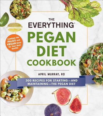 The Everything Pegan Diet Cookbook: 300 Recipes for Starting—and Maintaining—the Pegan Diet (Everything®) Cover Image