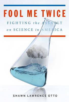 Fool Me Twice: Fighting the Assault on Science in America Cover Image