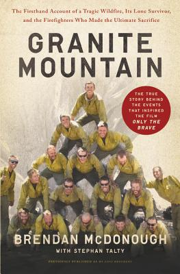 Granite Mountain: The Firsthand Account of a Tragic Wildfire, Its Lone Survivor, and the Firefighters Who Made the Ultimate Sacrifice Cover Image