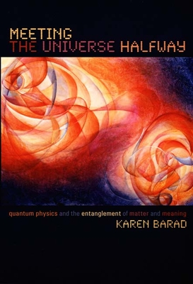 Meeting the Universe Halfway: Quantum Physics and the Entanglement of Matter and Meaning Cover Image