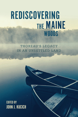 Rediscovering the Maine Woods: Thoreau's Legacy in an Unsettled Land Cover Image