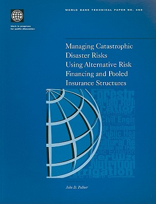 Managing Catastrophic Disaster Risks Using Alternative Risk Financing and Pooled Insurance Structures Cover Image