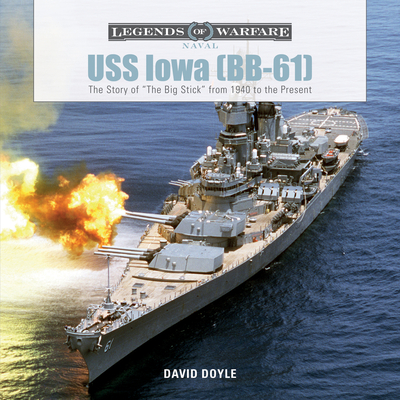 USS Iowa (Bb-61): The Story of the Big Stick from 1940 to the Present (Legends of Warfare: Naval #2) Cover Image