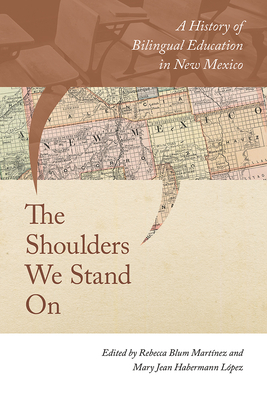 The Shoulders We Stand on: A History of Bilingual Education in New Mexico Cover Image