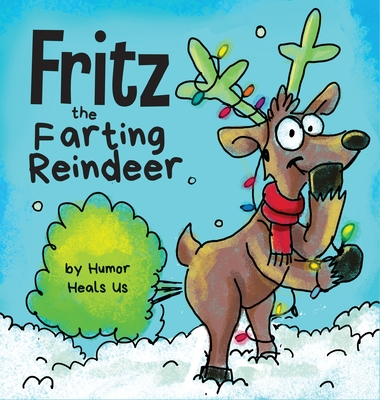 Fritz the Farting Reindeer: A Story About a Reindeer Who Farts Cover Image