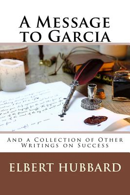 A Message to Garcia: And a Collection of Other Writings on Success Cover Image