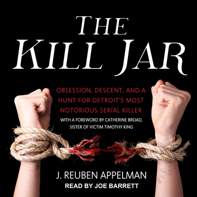 The Kill Jar: Obsession, Descent, and a Hunt for Detroit�s Most Notorious Serial Killer Cover Image