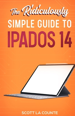 The Ridiculously Simple Guide to iPadOS 14: Getting Started With iPadOS 14 For iPad, iPad Mini, iPad Air, and iPad Pro Cover Image