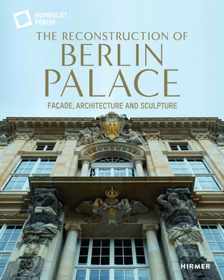 The Reconstruction of Berlin Palace: Façade, Architecture and Sculpture Cover Image