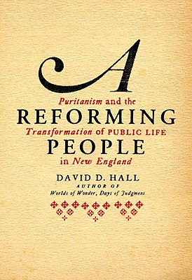 A Reforming People: Puritanism and the Transformation of Public Life in New England Cover Image