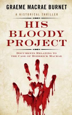 His Bloody Project: Documents Relating to the Case of Roderick MacRae Cover Image