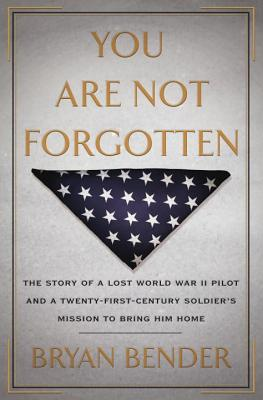 You Are Not Forgotten: The Story of a Lost World War II Pilot and a Twenty-First-Century Soldier's Mission to Bring Him Home Cover Image
