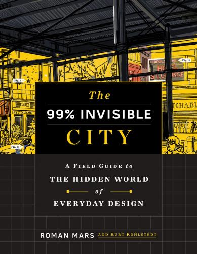 99% Invisible City: A Field Guide to the Hidden World of Everyday Design - Signed Edition Cover Image