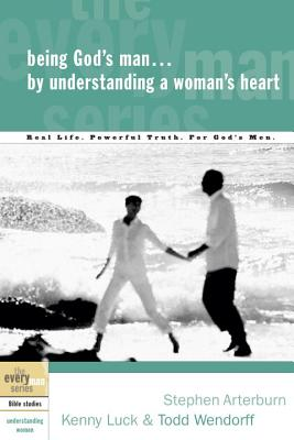 Being God's Man by Understanding a Woman's Heart: Real Life. Powerful Truth. for God's Men (Every Man) Cover Image