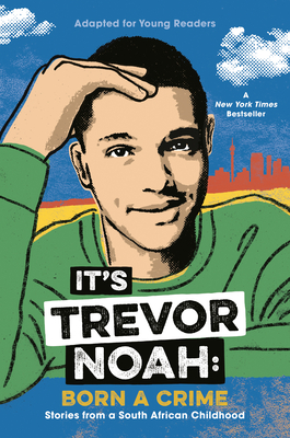 It's Trevor Noah: Born a Crime: Stories from a South African Childhood (Adapted for Young Readers) Cover Image