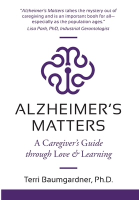 Alzheimer's Matters: A Caregiver's Guide Through Love & Learning Cover Image