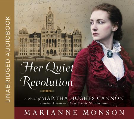 Her Quiet Revolution: A Novel of Martha Hughes Cannon: Frontier Doctor and First Female State Senator Cover Image