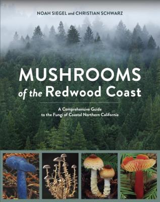 Mushrooms of the Redwood Coast: A Comprehensive Guide to the Fungi of Coastal Northern California Cover Image