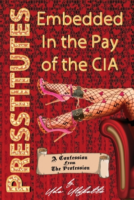 Presstitutes Embedded in the Pay of the CIA: A Confession from the Profession Cover Image