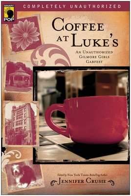 Coffee at Luke's: An Unauthorized Gilmore Girls Gabfest (Smart Pop) Cover Image