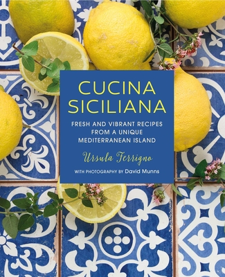Cucina Siciliana: Fresh and vibrant recipes from a unique Mediterranean island Cover Image