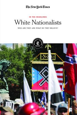 White Nationalists: Who Are They and What Do They Believe? (In the Headlines) Cover Image