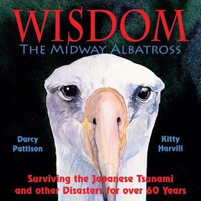 Wisdom, the Midway Albatross: Surviving the Japanese Tsunami and Other Disasters for Over 60 Years Cover Image
