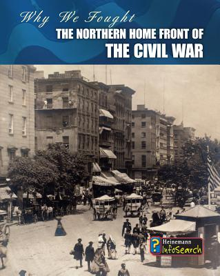 The Northern Home Front of the Civil War (Why We Fought: The Civil War) Cover Image