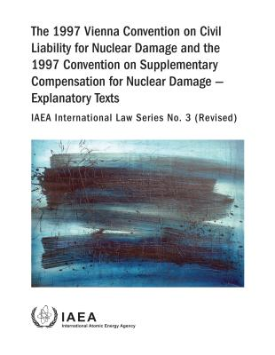 The 1997 Vienna Convention on Civil Liability for Nuclear Damage and the 1997 Convention on Supplementary Compensation for Nuclear Damage: IAEA Intern Cover Image