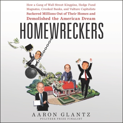 Homewreckers: How a Gang of Wall Street Kingpins, Hedge Fund Magnates, Crooked Banks, and Vulture Capitalists Suckered Millions Out Cover Image