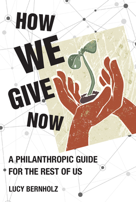 How We Give Now: A Philanthropic Guide for the Rest of Us Cover Image
